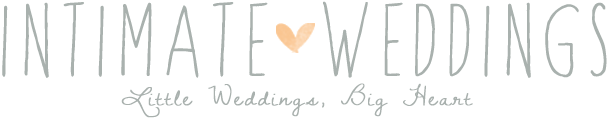 Intimate Weddings - Small Wedding Blog - DIY Wedding Ideas for Small and Intimate Weddings - Real Small Weddings