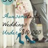 Awesometastic! 50 Weddings Under $10,000