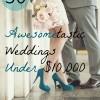 Awesometastic! 50 Weddings Under $10,000