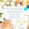 50 under $50: The Ultimate Guide to Bridesmaids Gifts on a Budget