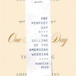 Required Reading for the Bride-to-be: Rebecca Mead's One Perfect Day