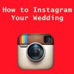 How to Instagram Your Wedding