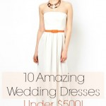 10 Amazing Wedding Dresses Under $500!