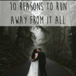 Let's Elope! 10 reasons to run away from it all