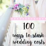 100 Ways To Slash Wedding Costs