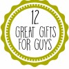 12 Great Gifts for Guys