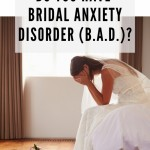 Do You Have Bridal Anxiety Disorder (B.A.D.)?