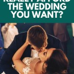 Can You Really Afford the Wedding You Want?