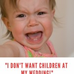 """I Don't Want Children at My Wedding!"" How to Handle the Backlash"