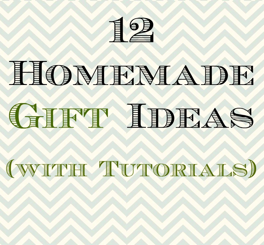 12 Homemade Gift Ideas With Tutorials
