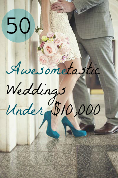50 Weddings Under 10000 Dollars