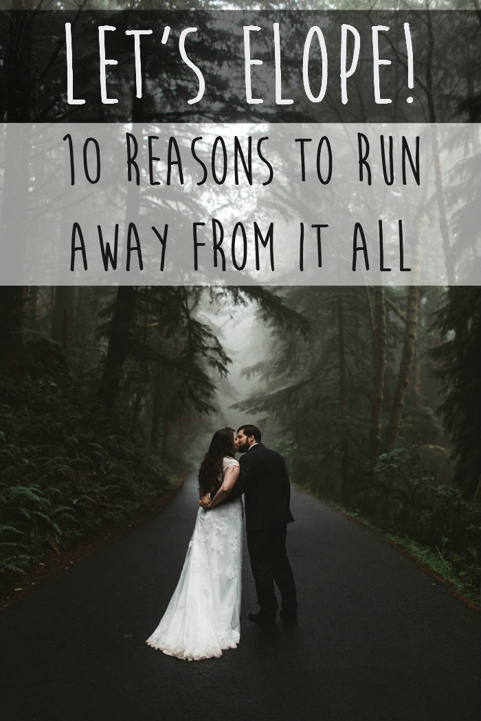 Lets Elope: 10 reasons to Run Away from it All